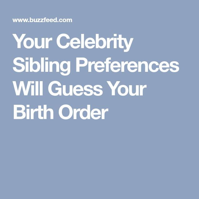 Your Celebrity Sibling Preferences Will Guess Your Birth Order