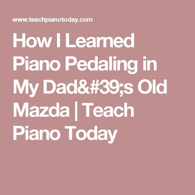 How I Learned Piano Pedaling in My Dad's Old Mazda | Teach Piano Today #SimplePianoTutorials