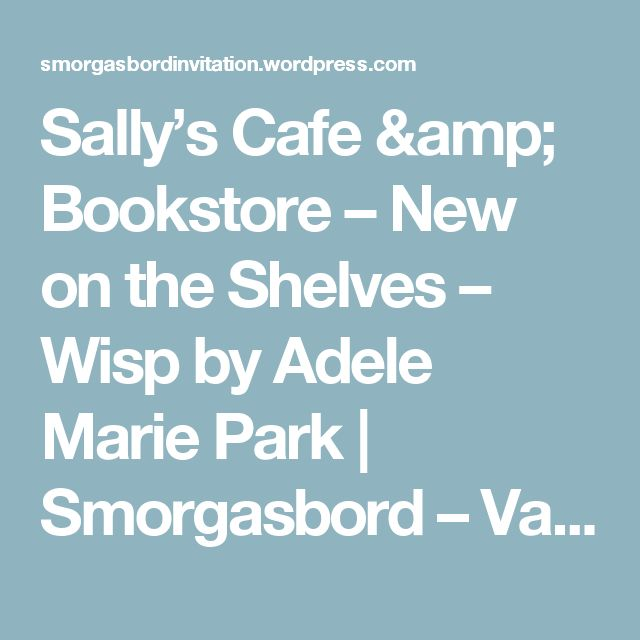 Sally's Cafe & Bookstore – New on the Shelves – Wisp by Adele Marie Park | Smorgasbord – Variety is the spice of life