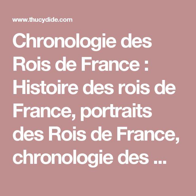 Chronologie des Rois de France : Histoire des rois de France, portraits des Rois de France, chronologie des Mérovingiens, carolingiens, Capétiens, Hisoire de France : la chronologie des Rois