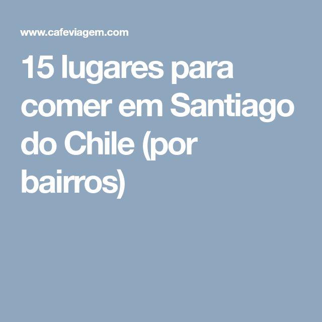 15 lugares para comer em Santiago do Chile (por bairros)