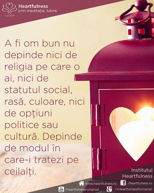 A fi om bun nu depinde nici de religia pe care o ai, nici de statutul social, rasă, culoare, nici de opțiuni politice sau cultură. Depinde de modul în care-i tratezi pe ceilalți. #cunoaste_cu_inima #meditatia_heartfulness #hfnro  Meditatia Heartfulness Romania