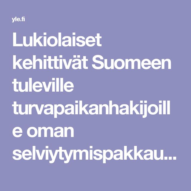 Lukiolaiset kehittivät Suomeen tuleville turvapaikanhakijoille oman selviytymispakkauksen – mallia haettiin äitiyspakkauksesta | Yle Uutiset | yle.fi