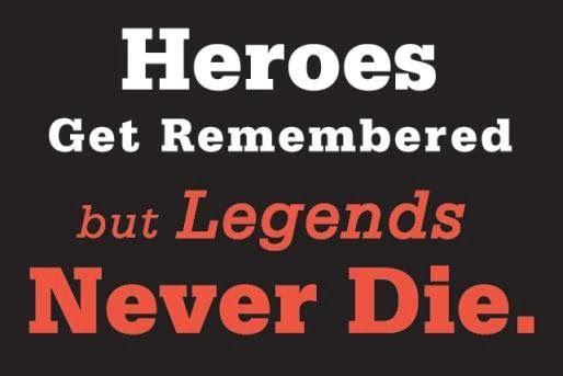 Heroes Never Die Quote Heroes Get Remembered, Legends Never Die ...
