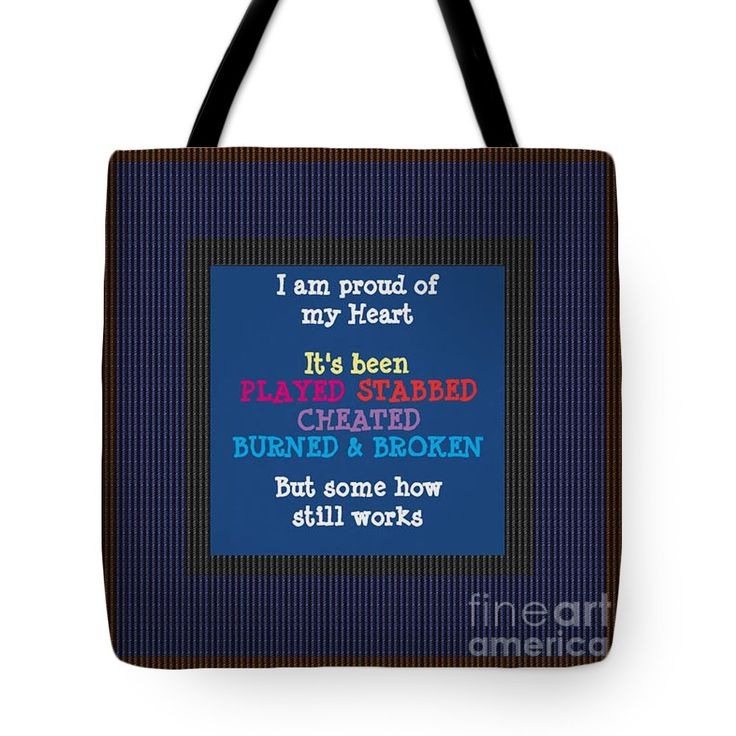 """Proud of my heart Text Quote Wisdom Words life experience by NavinJoshi at FineArtAmerica POD gifts Tote Bag by NAVIN JOSHI (18"""" x 18"""").  The tote bag is machine washable, available in three different sizes, and includes a black strap for easy carrying on your shoulder.  All totes are available for worldwide shipping and include a money-back guarantee."""