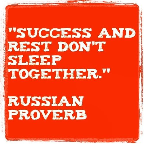 """Success and rest don't sleep together."" (Успех и остальные не спят вместе.)   Russian proverb   #quotes #proverbs #motivation #inspiration"