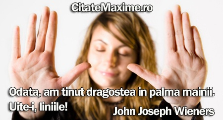 """""""Odata, am tinut dragostea in palma mainii. Uite-i, liniile!"""" #CitatImagine de John Joseph Wieners Iti place acest #citat? ♥Distribuie♥ mai departe catre prietenii tai. #CitateImagini: #Dragoste #JohnJosephWieners #romania #quotes Vezi mai multe #citate pe http://citatemaxime.ro/"""