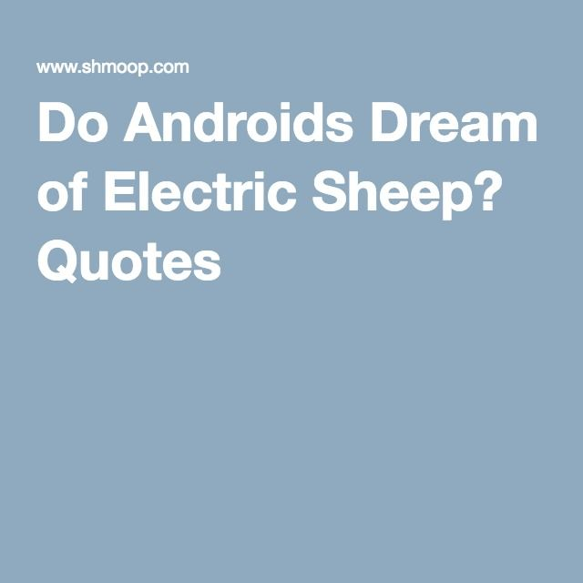 Do Androids Dream of Electric Sheep? Quotes
