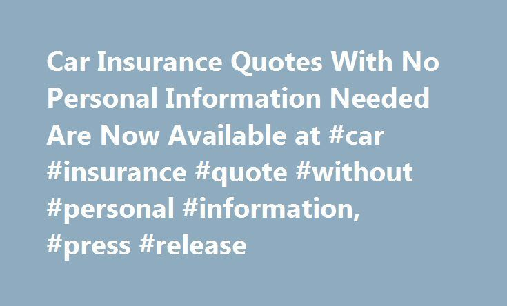 Car Insurance Quotes With No Personal Information Needed Are Now