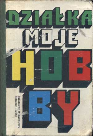 Działka moje hobby, praca zbiorowa, PWRiL, 1984, http://www.antykwariat.nepo.pl/dzialka-moje-hobby-praca-zbiorowa-p-1279.html