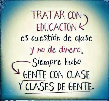"""""""Tratar con educación es cuestión de clase y no de dinero. Siempre hubo gente con clase y clases de gente."""" #frases #pensamientos"""