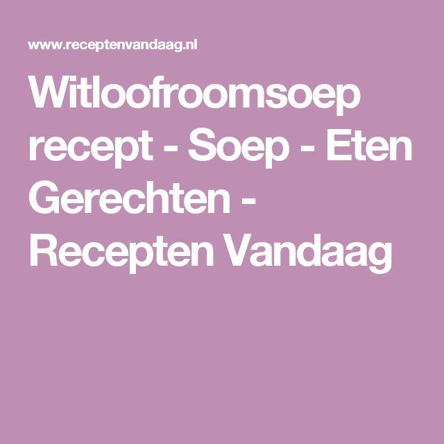 Witloofroomsoep recept - Soep - Eten Gerechten - Recepten Vandaag