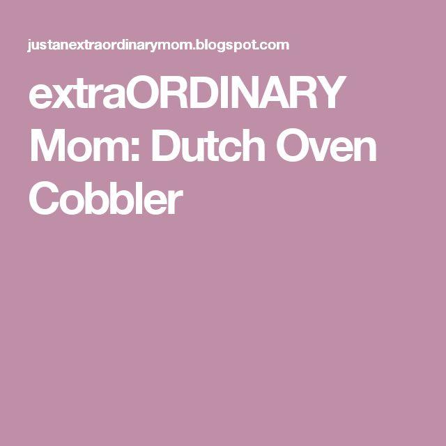 extraORDINARY Mom: Dutch Oven Cobbler