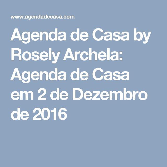 Agenda de Casa by Rosely Archela: Agenda de Casa em 2 de Dezembro de 2016