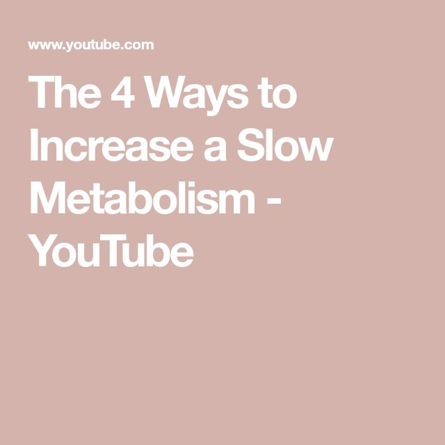 The 4 Ways to  Increase a Slow Metabolism - YouTube
