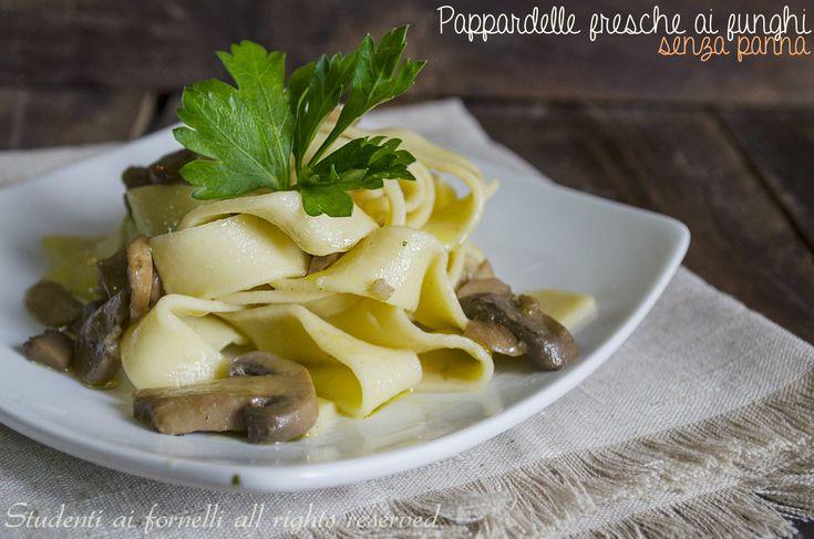 pappardelle fresche ai funghi misti senza panna ricetta primo facile pappardelle fatte in casa