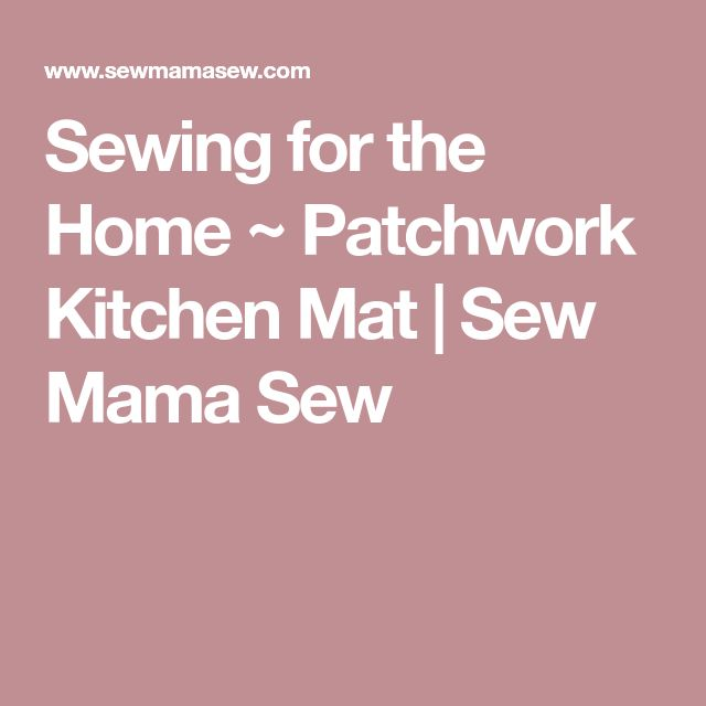Sewing for the Home ~ Patchwork Kitchen Mat | Sew Mama Sew
