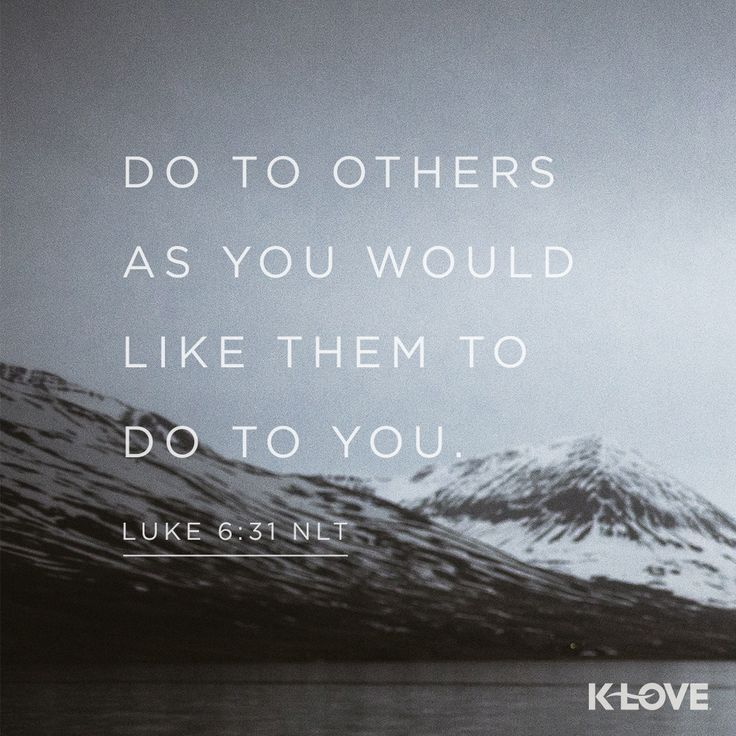 K-LOVE's Verse of the Day. Do to others as you would like them to do to you. Luke 6:31 NLT