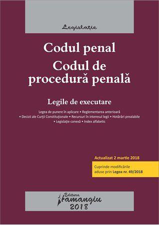 Codul penal. Codul de procedura penala. Legile de executare. Actualizat 2 martie 2018