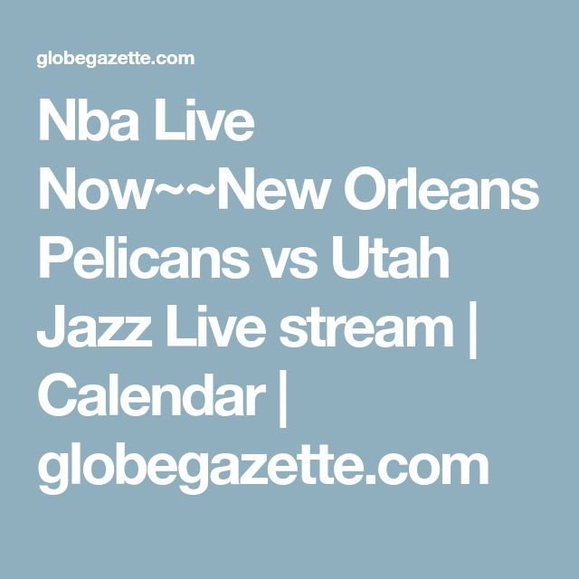 Nba Live Now~~New Orleans Pelicans vs Utah Jazz Live stream | Calendar | globegazette.com