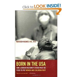 Born in the USA: How a Broken Maternity System Must Be Fixed to Put Women and Children First: Marsden Wagner: 9780520256330: Amazon.com: Books
