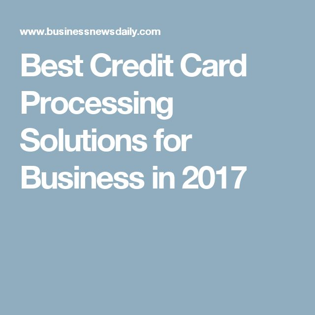 Best Credit Card Processing Solutions for Business in 2017
