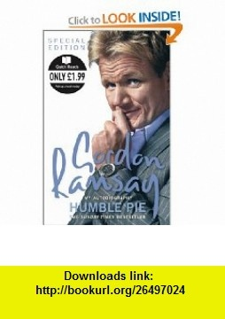 Humble Pie.Special Edition.Only 1.99. (Quick Reads) (9780007270965) Gordon Ramsay , ISBN-10: 0007270968  , ISBN-13: 978-0007270965 ,  , tutorials , pdf , ebook , torrent , downloads , rapidshare , filesonic , hotfile , megaupload , fileserve