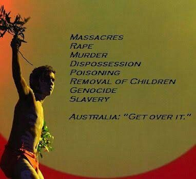 Sad Invasion Day!!   Please take a moment to mourn the deaths and enslavement of thousands of indigenous people, and the loss of their children.  The death, slavery, loss and terror that began on this day almost 300 years ago should not be covered up with fireworks and barbecues and other whitewashed 'Aussie Culture'.