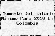 http://tecnoautos.com/wp-content/uploads/imagenes/tendencias/thumbs/aumento-del-salario-minimo-para-2016-en-colombia.jpg Salario Minimo 2016. Aumento del salario mínimo para 2016 en Colombia, Enlaces, Imágenes, Videos y Tweets - http://tecnoautos.com/actualidad/salario-minimo-2016-aumento-del-salario-minimo-para-2016-en-colombia/
