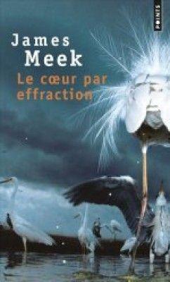 Découvrez Le coeur par effraction, de James Meek sur Booknode, la communauté du livre