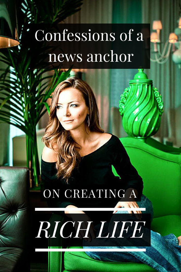 Confessions of a news anchor on creating a rich life