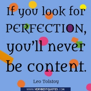 contentment quotes, If you look for perfection, you'll never be content. ―Leo Tolstoy quotes