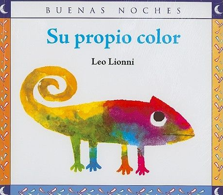 Su propio color. Leo Lionni. El pobre camaleón tiene un problema. A diferencia de todos los demás animales, él no tiene su propio color; cambiando dondequiera que va, se vuelve rojo con las hojas de otoño y negro durante la larga noche de invierno, pero en la primavera, en la hierba verde, encuentra la solución perfecta.