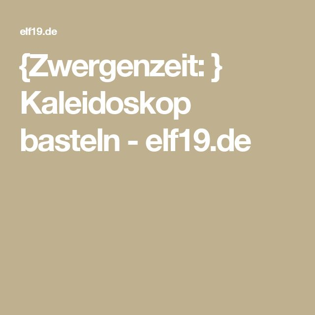 {Zwergenzeit: } Kaleidoskop basteln - elf19.de