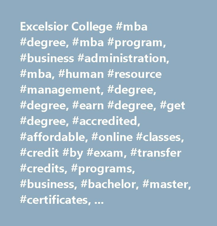 Excelsior College #mba #degree, #mba #program, #business #administration, #mba, #human #resource #management, #degree, #degree, #earn #degree, #get #degree, #accredited, #affordable, #online #classes, #credit #by #exam, #transfer #credits, #programs, #business, #bachelor, #master, #certificates, #online, #distance #learning, #excelsior #college…