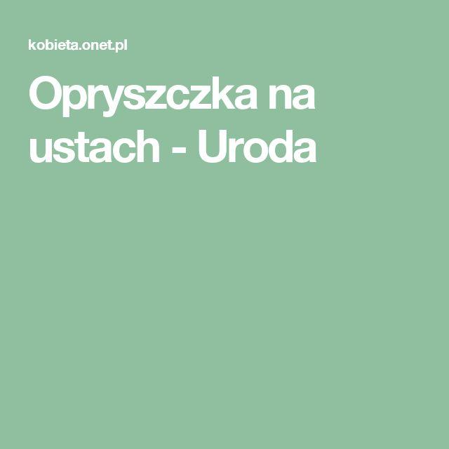 Opryszczka na ustach - Uroda
