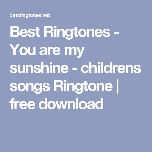 Best Ringtones - You are my sunshine - childrens songs Ringtone | free download
