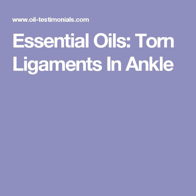 Essential Oils: Torn Ligaments In Ankle