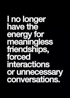 It's not so much that I don't have the energy. I just can't tolerate it any longer.