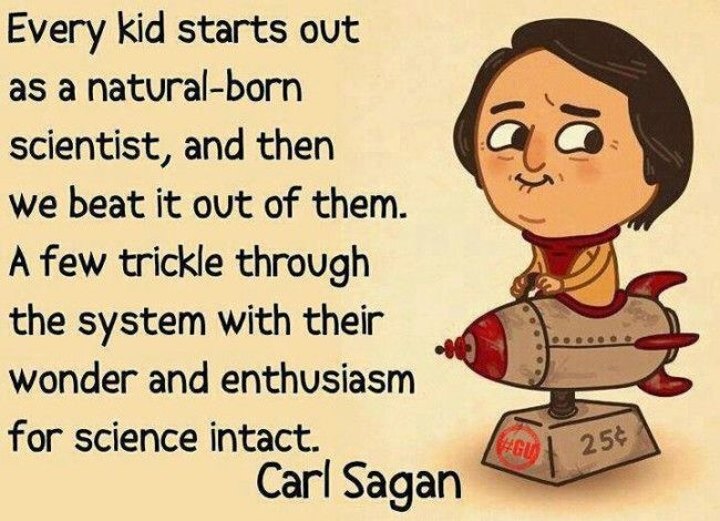 Every kid start out as a natural born scientist.