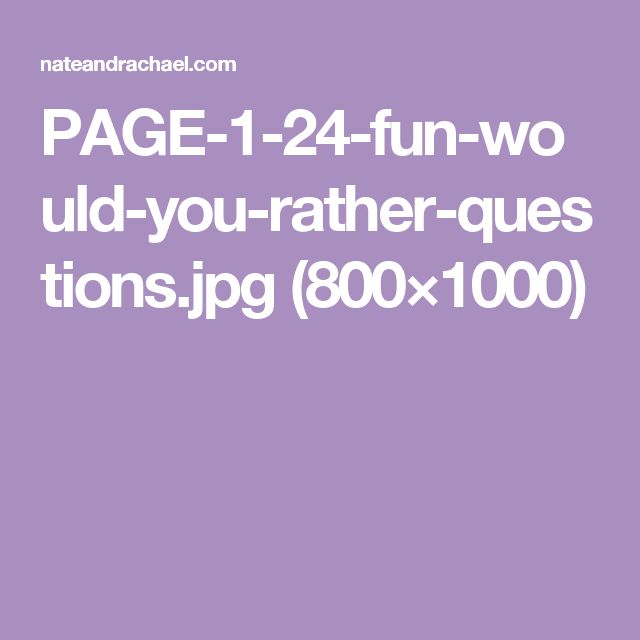PAGE-1-24-fun-would-you-rather-questions.jpg (800×1000)