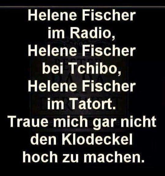 Helene Fischer im Radio, helene Fischer bei Tchibo, Helene Fischer im Tatort. Traue mich gar nicht... :D