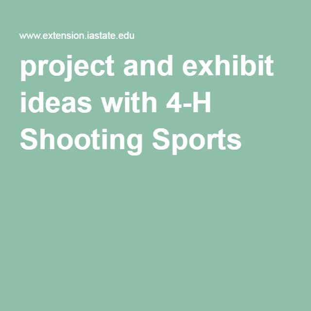 project and exhibit ideas with 4-H Shooting Sports