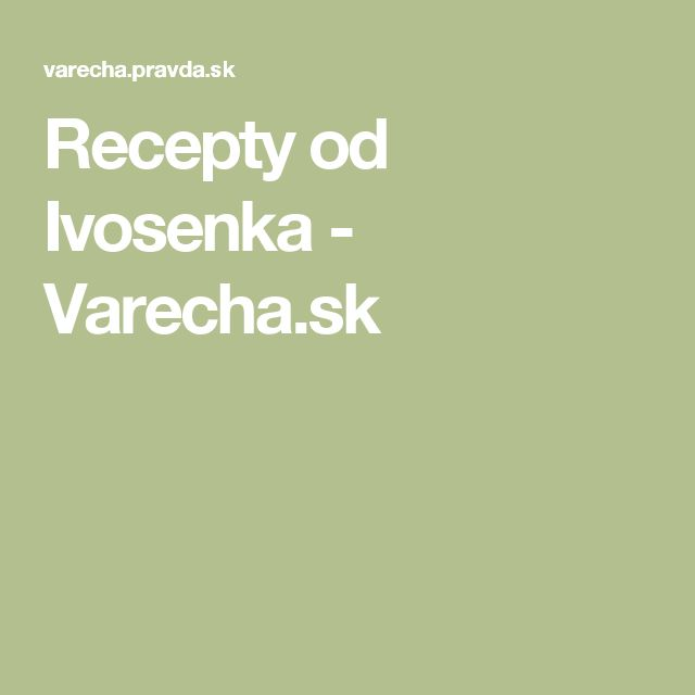 Recepty od Ivosenka - Varecha.sk