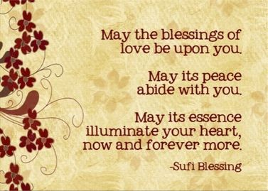 This is a real card (not an e-card) shared from Sendcere. May the blessings of love be upon you. May its peace abide with you. May its essence illuminate your heart, now and forever more. - Sufi Blessing #inspiration #quotes #Sufiblessing
