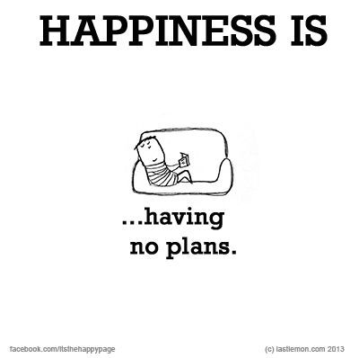 Happiness is...having no plans...