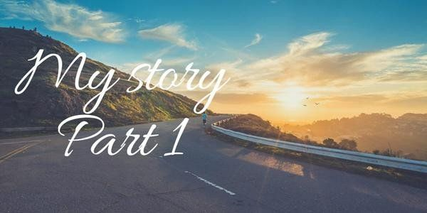My Story - Part 1
