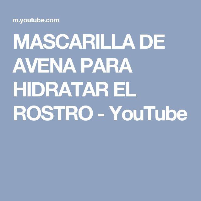 MASCARILLA DE AVENA PARA HIDRATAR EL ROSTRO - YouTube