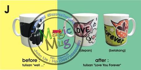 Mug J bermotif tulisan I LOVE YOU FOREVER  Mug ini akan berubah bila di isi air panas.    Before :   Mug berwarna hitam dan bertulis uhm... well....    After :  Mug berwarna putih dan berubah bertulis I LOVE YOU FOREVER      Mug akan kembali bermotif hitam (before) kalau air panas menjadi dingin (normal) sekitar 15-25 menit.   mugunik.weebly.com