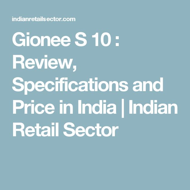 Gionee S 10 : Review, Specifications and Price in India | Indian Retail Sector